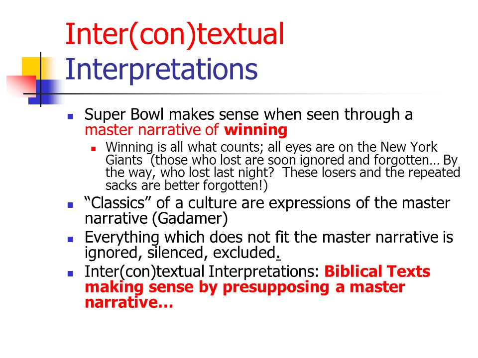 Inter(con)textual Interpretations Super Bowl makes sense when seen through a master narrative of winning Winning is all what counts; all eyes are on the New York Giants (those who lost are soon ignored and forgotten… By the way, who lost last night.