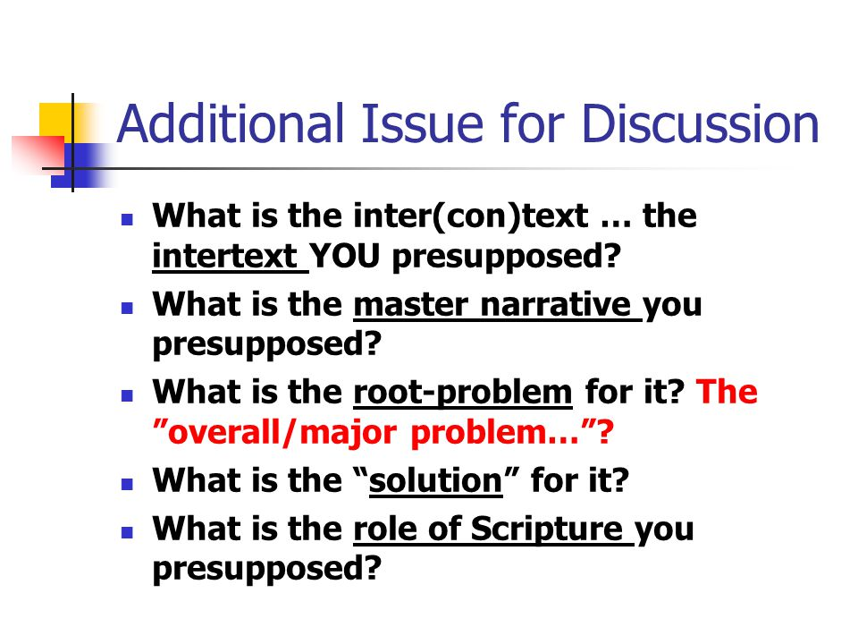 Additional Issue for Discussion What is the inter(con)text … the intertext YOU presupposed.