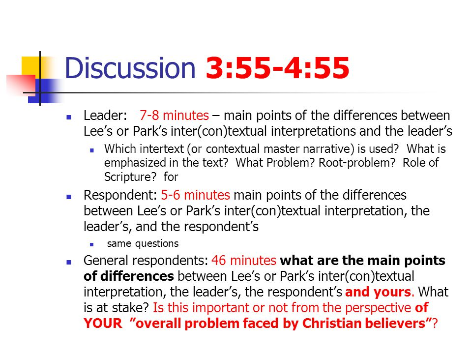 Discussion 3:55-4:55 Leader: 7-8 minutes – main points of the differences between Lee's or Park's inter(con)textual interpretations and the leader's Which intertext (or contextual master narrative) is used.
