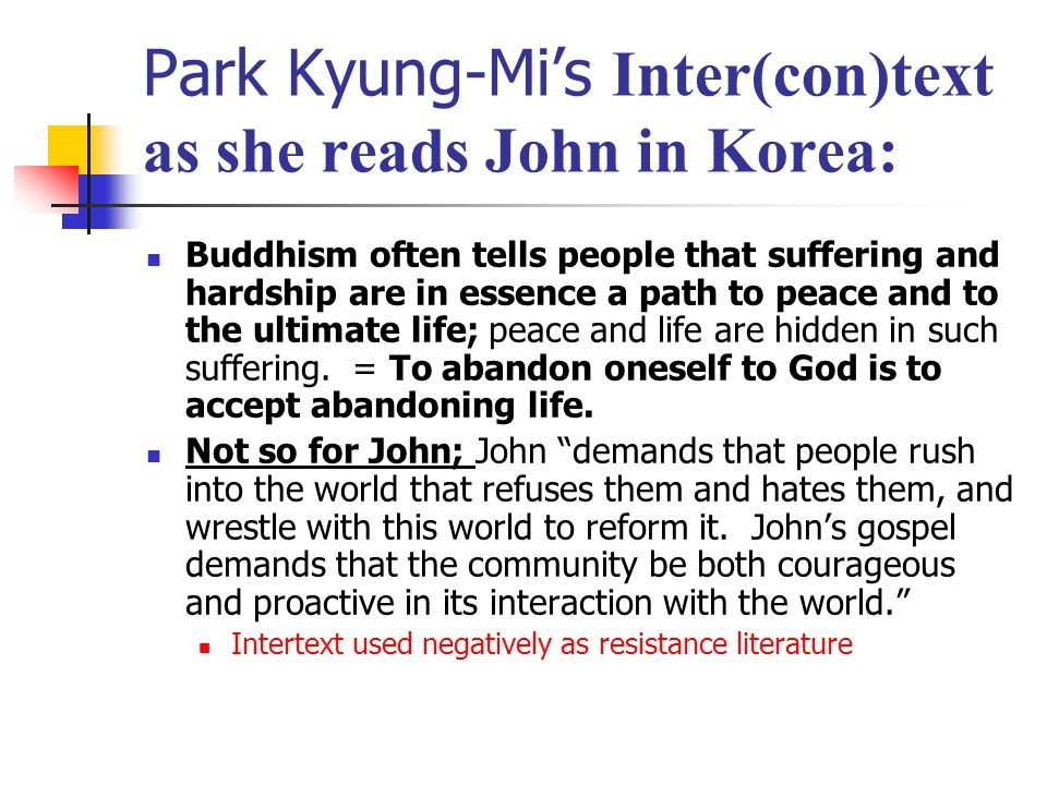 Park Kyung-Mi's Inter(con)text as she reads John in Korea: For John (read positively with a Buddhist intertext), the oneness between God and human beings is possible only when we free ourselves from all the existing dualistic conflicts (good and evil, man and woman, and you and I); transcend self- centeredness.