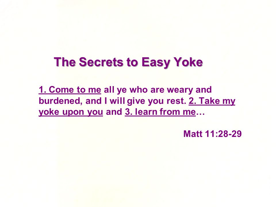 1. Come to me all ye who are weary and burdened, and I will give you rest.