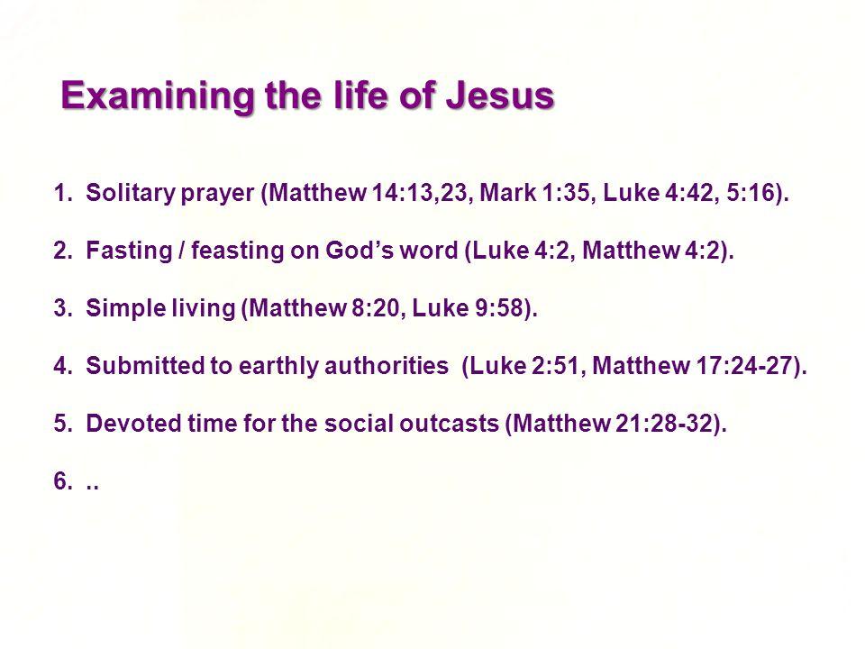 Examining the life of Jesus 1.Solitary prayer (Matthew 14:13,23, Mark 1:35, Luke 4:42, 5:16).