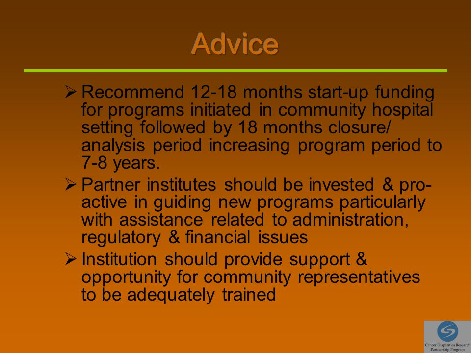  Recommend 12-18 months start-up funding for programs initiated in community hospital setting followed by 18 months closure/ analysis period increasing program period to 7-8 years.