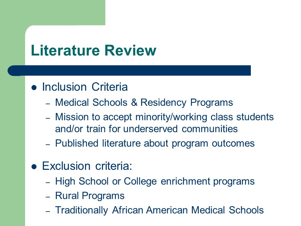Literature Review Inclusion Criteria – Medical Schools & Residency Programs – Mission to accept minority/working class students and/or train for underserved communities – Published literature about program outcomes Exclusion criteria: – High School or College enrichment programs – Rural Programs – Traditionally African American Medical Schools