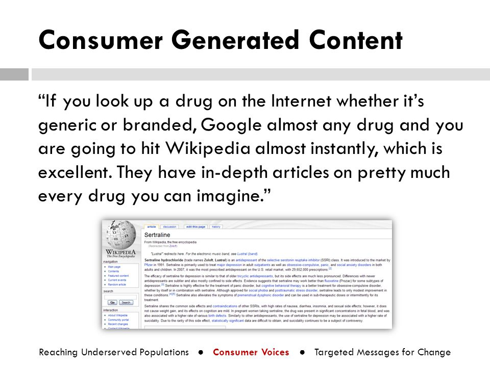 "Consumer Generated Content ""If you look up a drug on the Internet whether it's generic or branded, Google almost any drug and you are going to hit Wik"