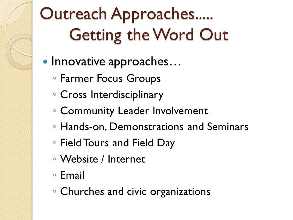Innovative approaches… ◦ Farmer Focus Groups ◦ Cross Interdisciplinary ◦ Community Leader Involvement ◦ Hands-on, Demonstrations and Seminars ◦ Field