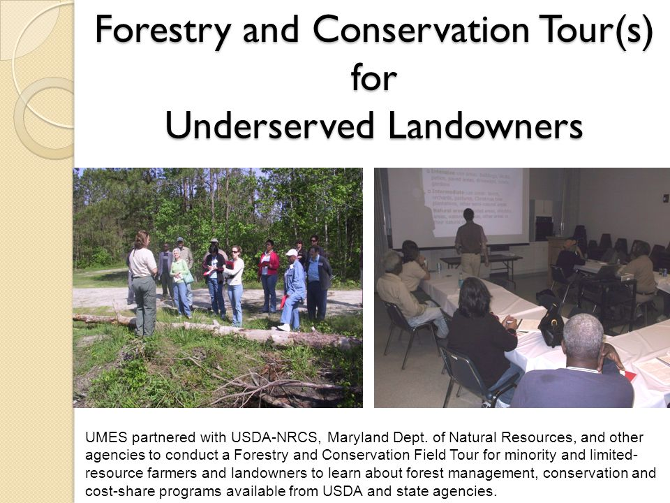 Forestry and Conservation Tour(s) for Underserved Landowners UMES partnered with USDA-NRCS, Maryland Dept. of Natural Resources, and other agencies to