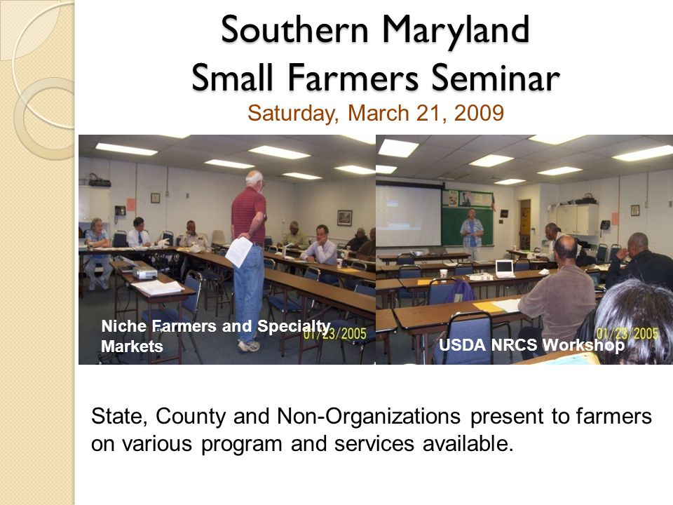 Southern Maryland Small Farmers Seminar State, County and Non-Organizations present to farmers on various program and services available. Saturday, Ma