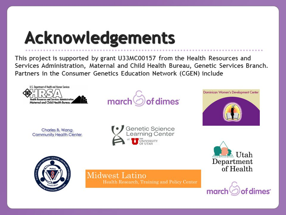 Acknowledgements This project is supported by grant U33MC00157 from the Health Resources and Services Administration, Maternal and Child Health Bureau, Genetic Services Branch.