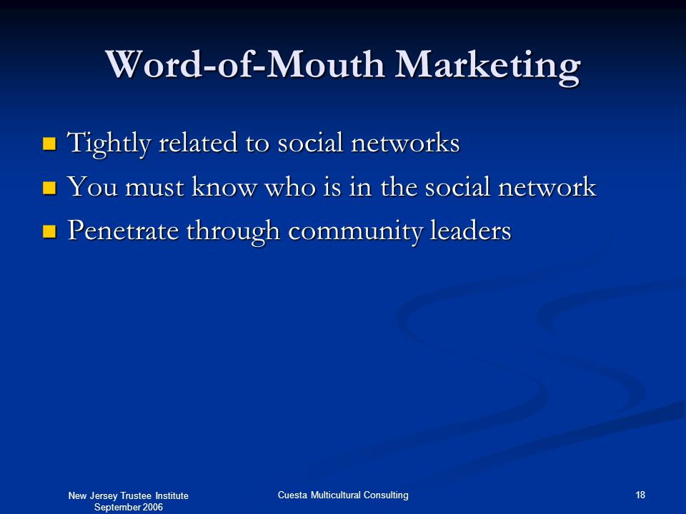 New Jersey Trustee Institute September 2006 18Cuesta Multicultural Consulting Word-of-Mouth Marketing Tightly related to social networks Tightly relat