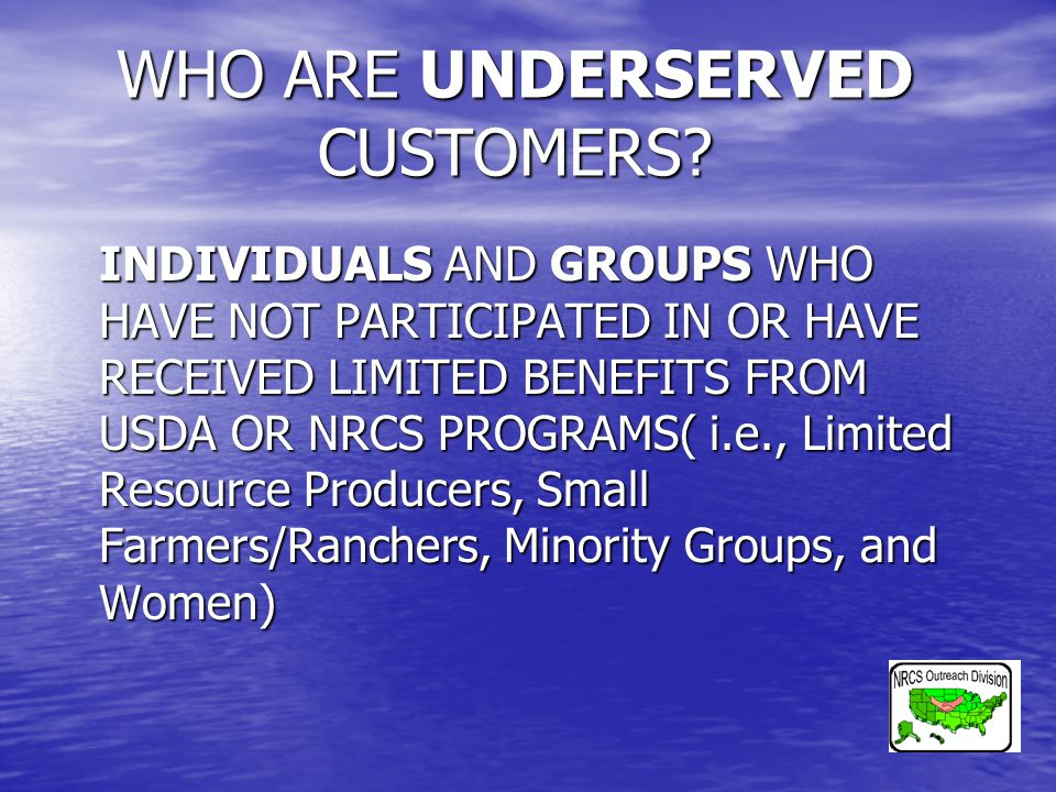 NRCS OUTREACH DIVISION DEFINES AS a way of conducting business to ensure that the underserved individuals and groups throughout the United States and its territories are made aware of, understand and have a working knowledge of USDA programs and services.