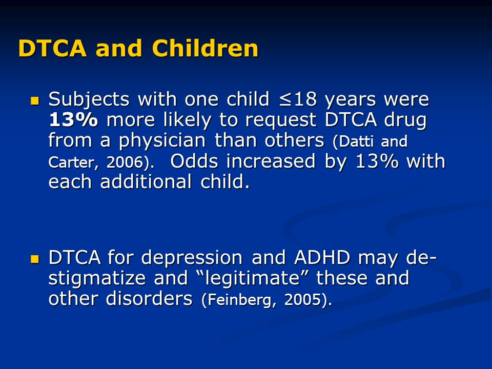 DTCA and Children Subjects with one child ≤18 years were 13% more likely to request DTCA drug from a physician than others (Datti and Carter, 2006).