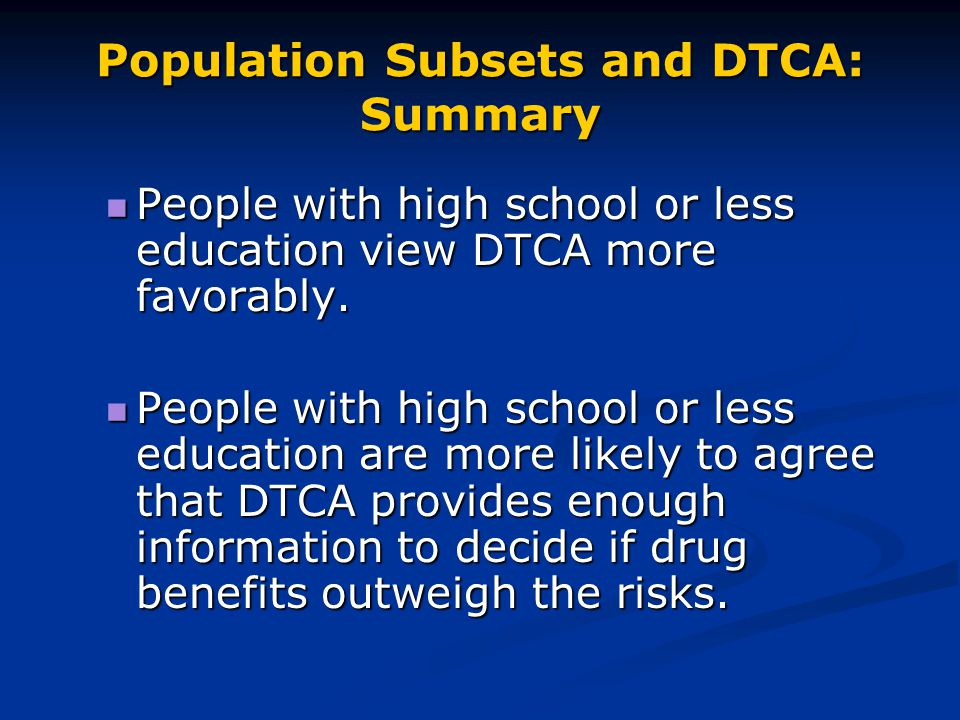 Population Subsets and DTCA: Summary People with high school or less education view DTCA more favorably.