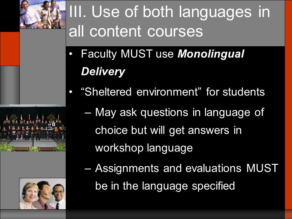 III. Use of both languages in all content courses Strictly follow 50/50 formula Modules –Specify language to be used in each workshop, assignments and