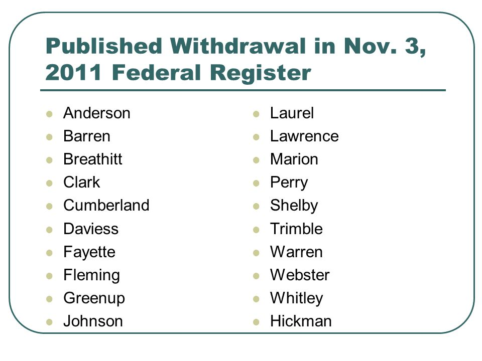 Published Withdrawal in Nov. 3, 2011 Federal Register Anderson Barren Breathitt Clark Cumberland Daviess Fayette Fleming Greenup Johnson Laurel Lawren