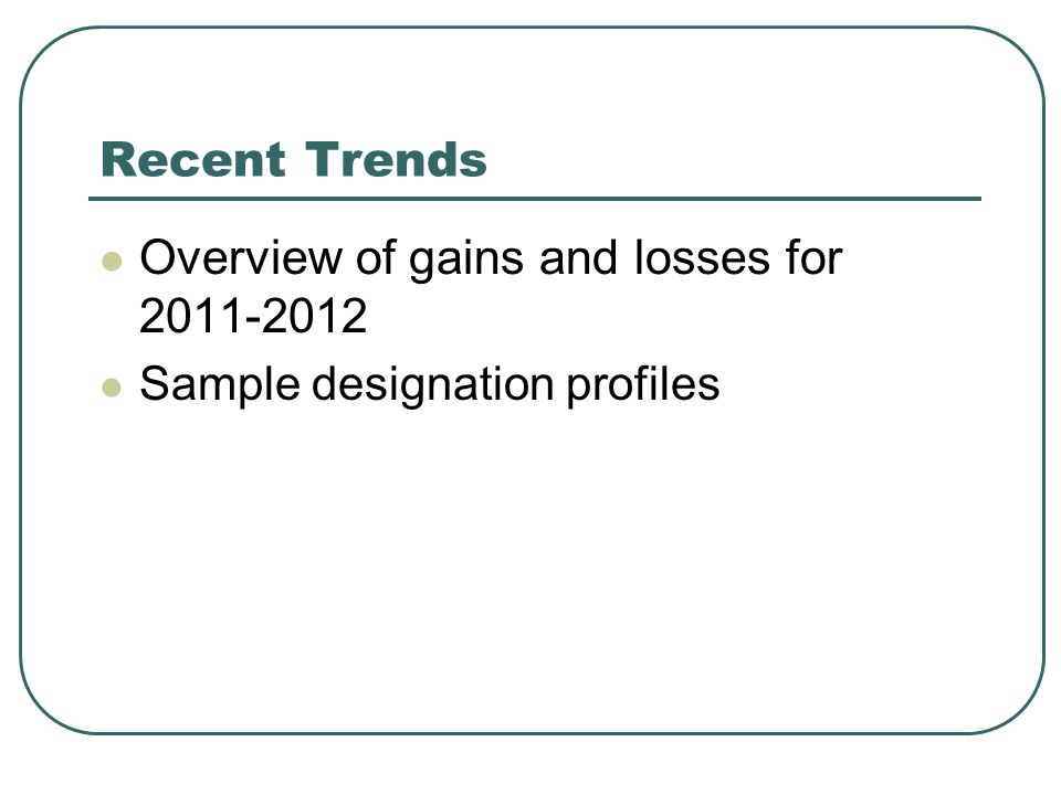 Recent Trends Overview of gains and losses for 2011-2012 Sample designation profiles