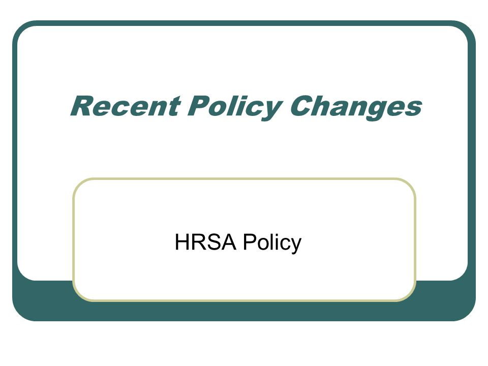 Recent Policy Changes HRSA Policy