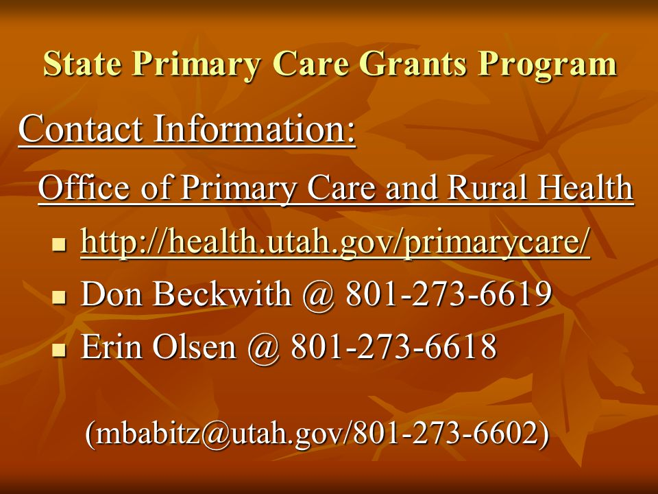 State Primary Care Grants Program Contact Information: Office of Primary Care and Rural Health Office of Primary Care and Rural Health http://health.u