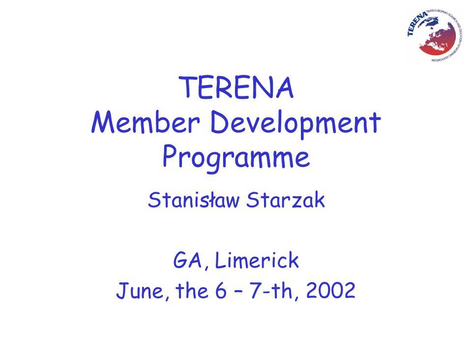 TERENA Member Development Programme Stanisław Starzak GA, Limerick June, the 6 – 7-th, 2002