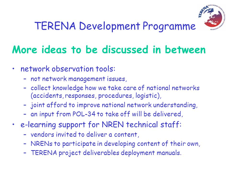 TERENA Development Programme More ideas to be discussed in between network observation tools: –not network management issues, –collect knowledge how w