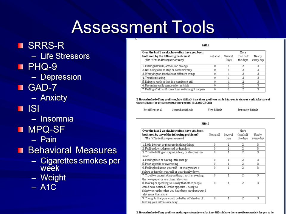 Assessment Tools SRRS-R –Life Stressors PHQ-9 –Depression GAD-7 –Anxiety ISI –Insomnia MPQ-SF –Pain Behavioral Measures –Cigarettes smokes per week –Weight –A1C