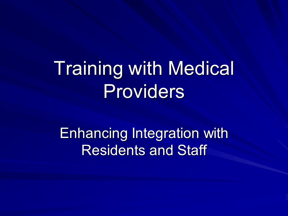 Training with Medical Providers Enhancing Integration with Residents and Staff