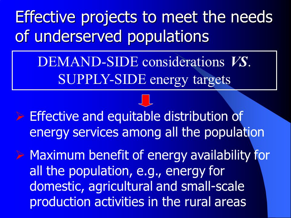 Effective policies to meet needs of all  Political element: organization of use, production, provision and distribution of energy to meet needs of all population subgroups  Economic element: definition of investment impact on population subgroups  Environmental sustainability: distinctive solutions based on differing roles and experiences of population subgroups  Social element: empowerment of all population subgroups