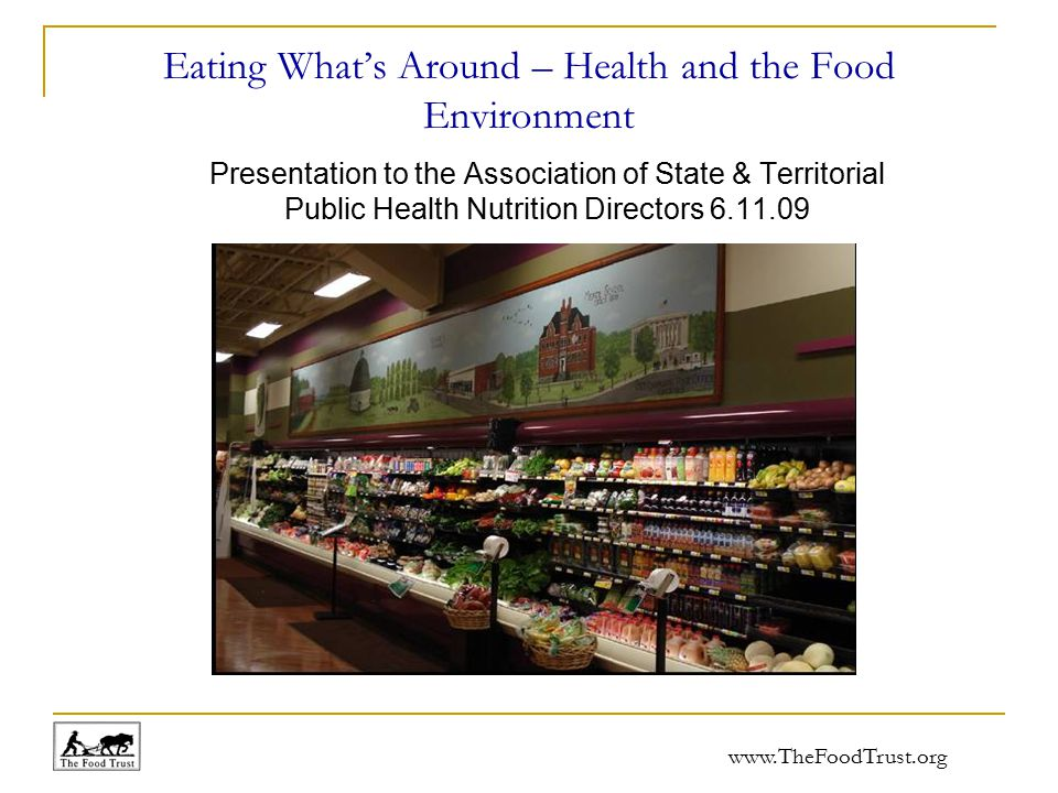 www.TheFoodTrust.org Eating What's Around – Health and the Food Environment Presentation to the Association of State & Territorial Public Health Nutrition Directors 6.11.09