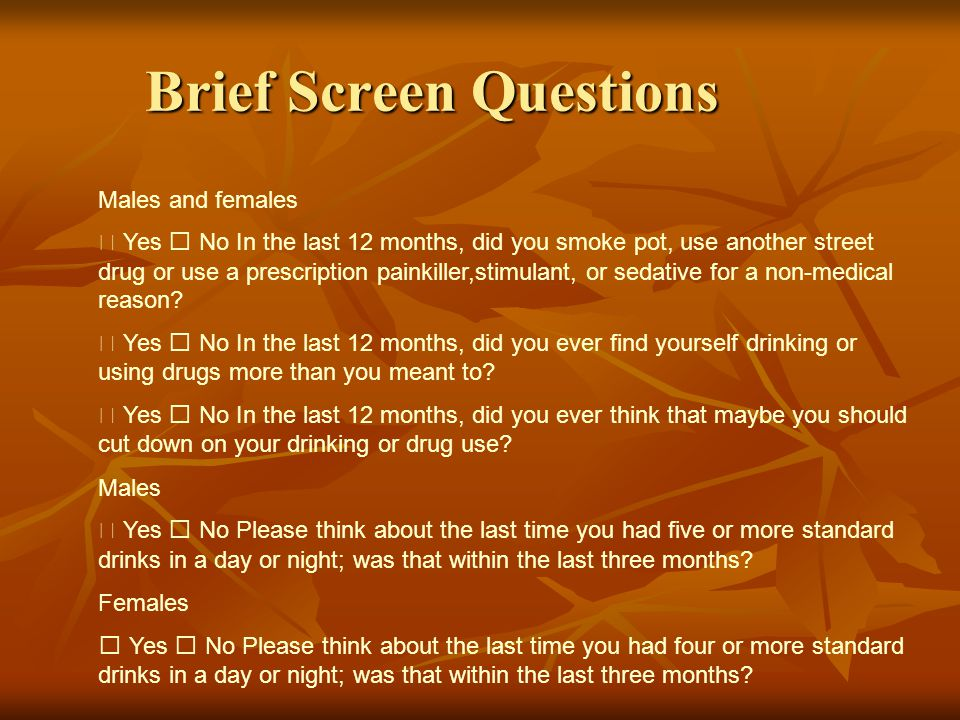 Brief Screen Questions Males and females  Yes  No In the last 12 months, did you smoke pot, use another street drug or use a prescription painkiller