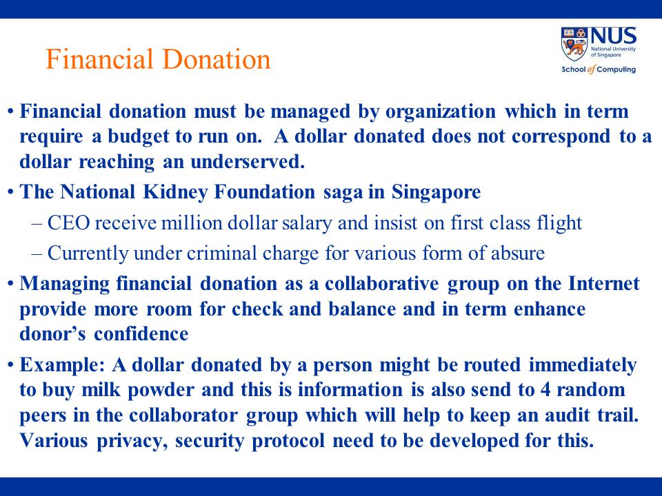 Financial Donation Financial donation must be managed by organization which in term require a budget to run on.