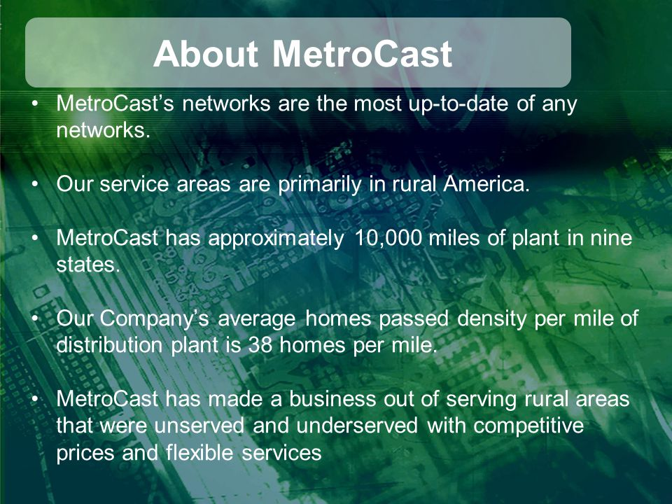 About MetroCast MetroCast's networks are the most up-to-date of any networks.