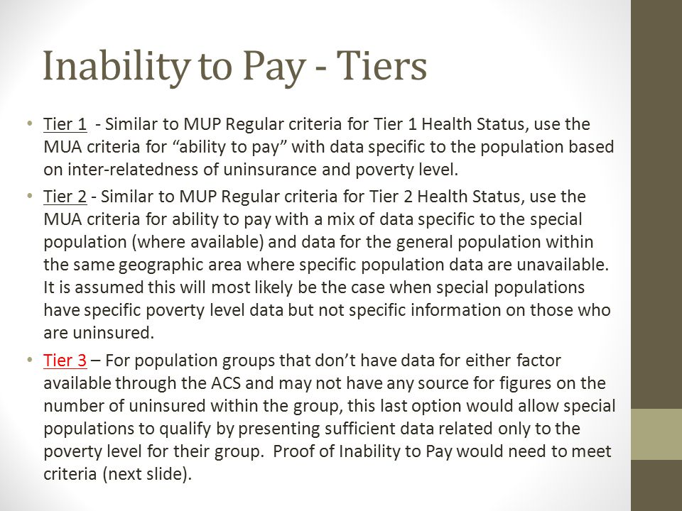 Inability to Pay – Tier 3 Proof of inability to pay criteria (Tier 3) 1.The data are from a recognized source for 100% of poverty level specific to the special population.
