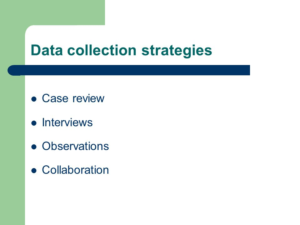 Data collection strategies Case review Interviews Observations Collaboration