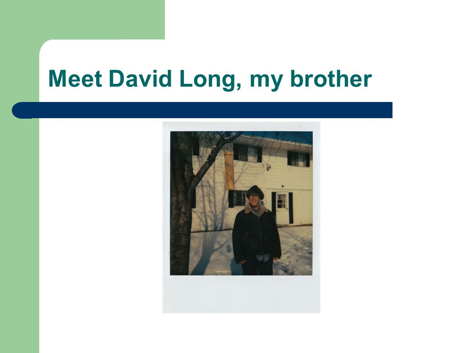 Meet David Long, my brother