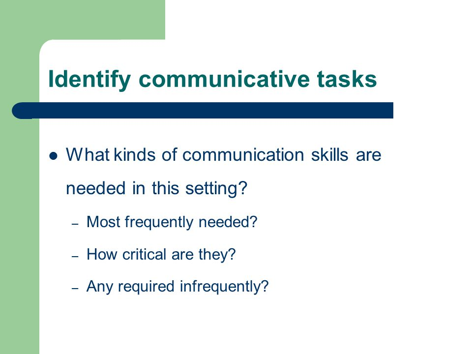 Identify communicative tasks What kinds of communication skills are needed in this setting.
