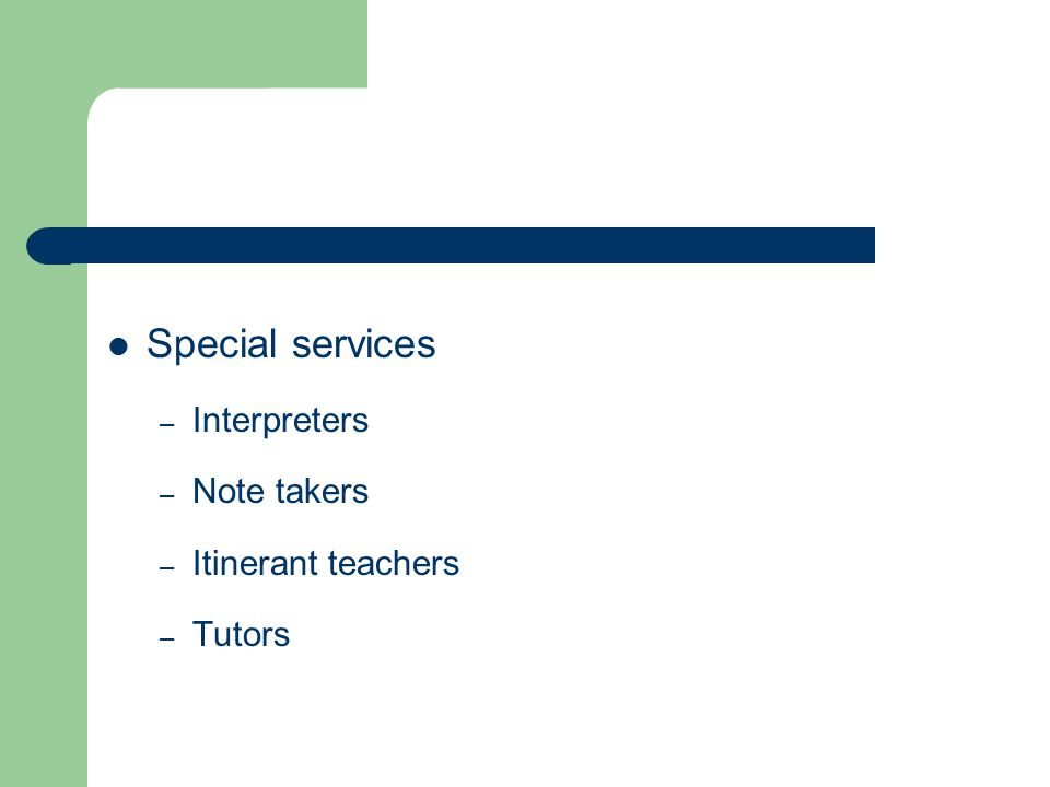 Special services – Interpreters – Note takers – Itinerant teachers – Tutors