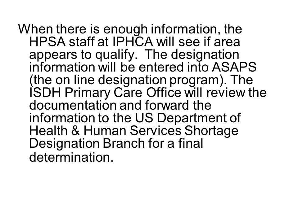 When there is enough information, the HPSA staff at IPHCA will see if area appears to qualify.
