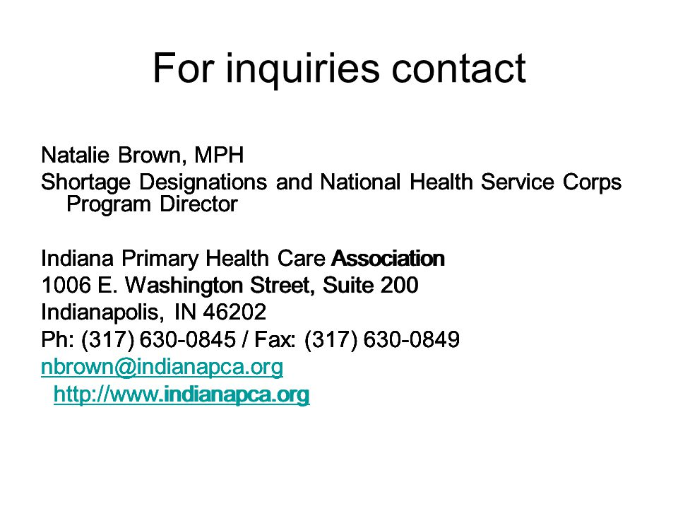 For inquiries contact Natalie Brown, MPH Shortage Designations and National Health Service Corps Program Director Indiana Primary Health Care Association 1006 E.