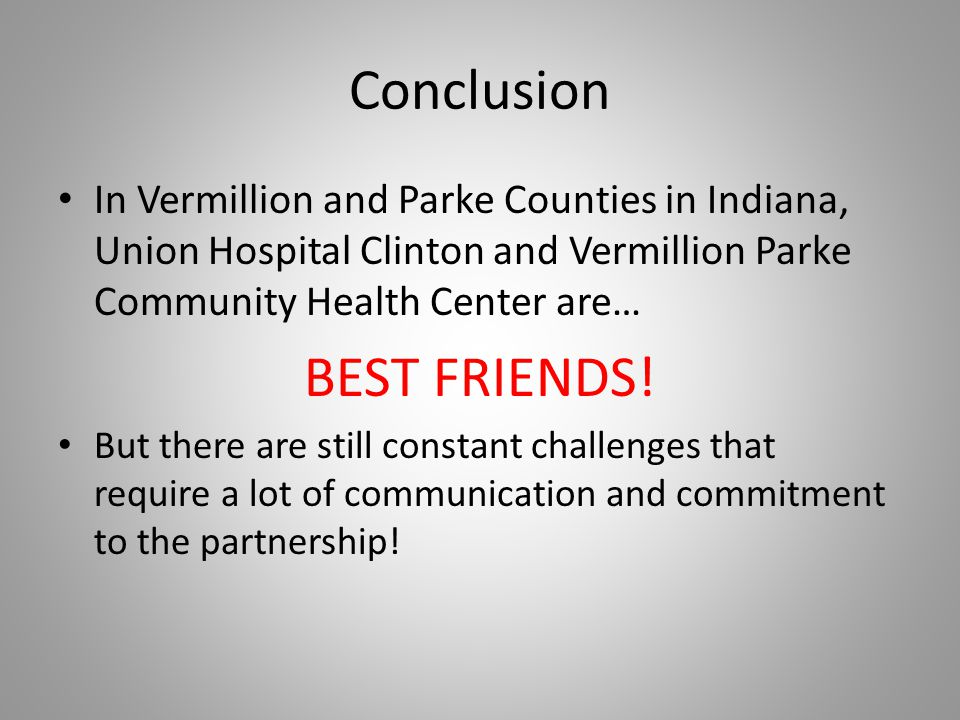 Conclusion In Vermillion and Parke Counties in Indiana, Union Hospital Clinton and Vermillion Parke Community Health Center are… BEST FRIENDS! But the