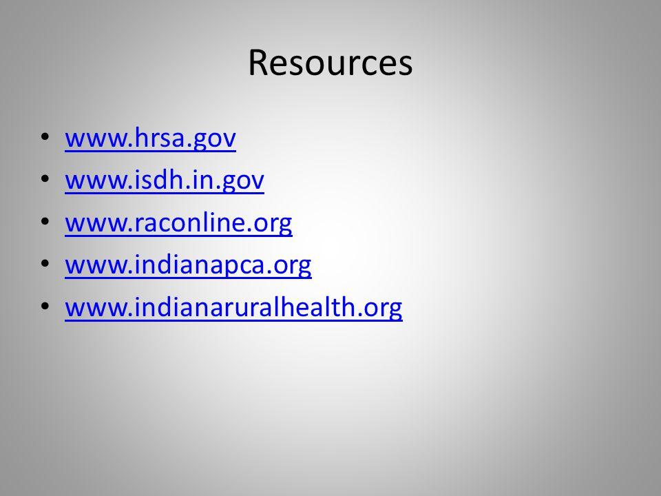 Resources www.hrsa.gov www.isdh.in.gov www.raconline.org www.indianapca.org www.indianaruralhealth.org