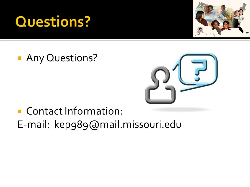  Any Questions  Contact Information: E-mail: kep989@mail.missouri.edu