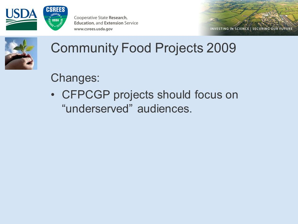 Community Food Projects 2009 Changes: CFPCGP projects should focus on underserved audiences.