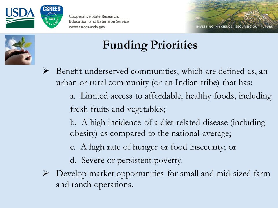 Community Food Projects 2009 Underserved community is an urban, rural or an Indian tribe community that has: limited access to affordable, healthy foods, including fresh fruits and vegetables; a high incidence of a diet-related disease (obesity) as compared to the national average; a high rate of hunger or food insecurity; or severe or persistent poverty