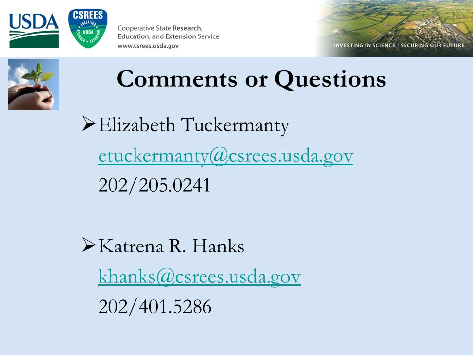 Comments or Questions  Elizabeth Tuckermanty etuckermanty@csrees.usda.gov 202/205.0241  Katrena R.