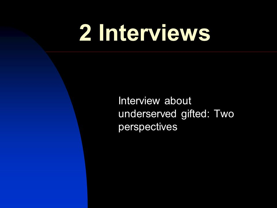 2 Interviews Interview about underserved gifted: Two perspectives