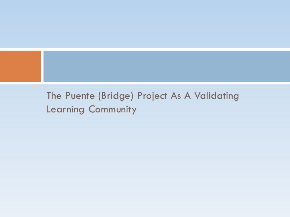 The Puente (Bridge) Project As A Validating Learning Community