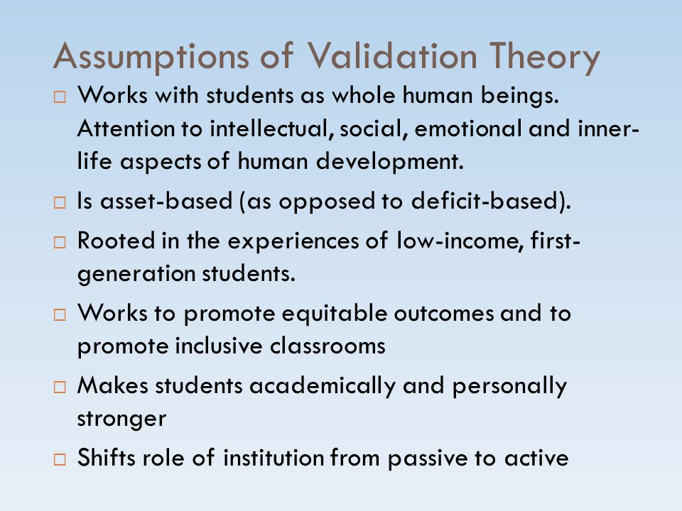 Assumptions of Validation Theory  Works with students as whole human beings.