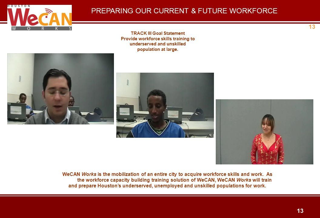 13 WeCAN Works is the mobilization of an entire city to acquire workforce skills and work.