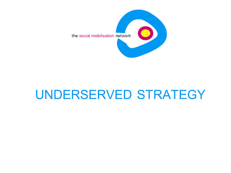 UNDERSERVED STRATEGY