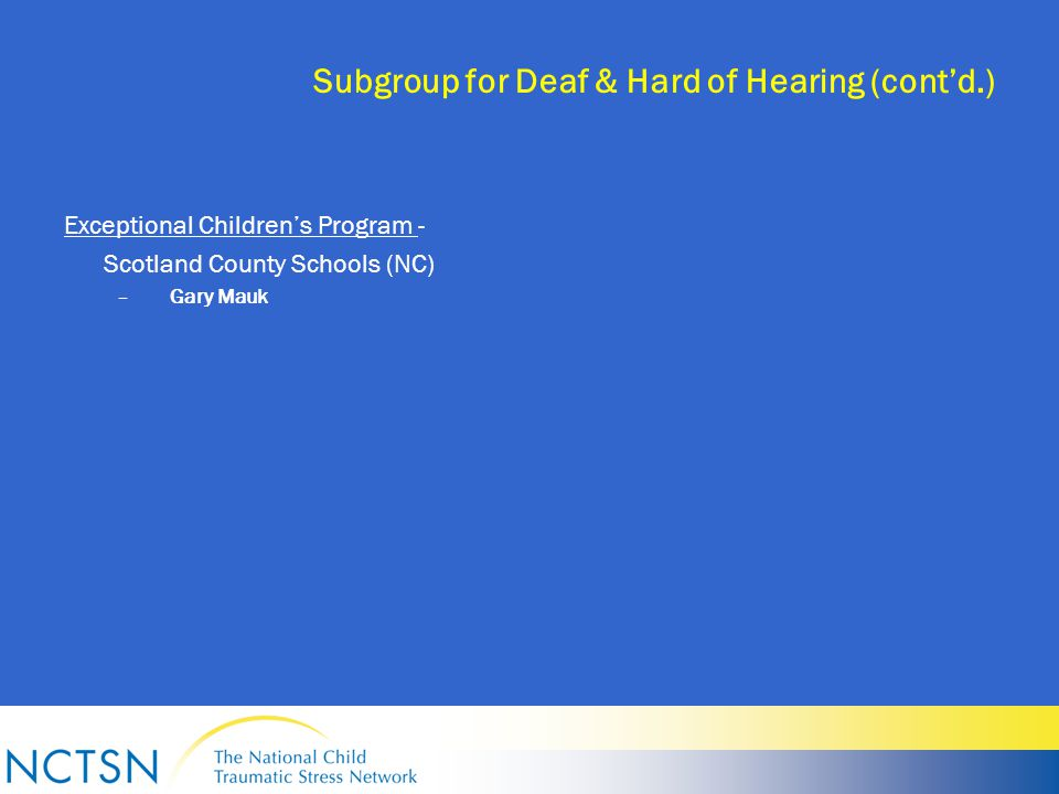 Subgroup for Deaf & Hard of Hearing (cont'd.) Exceptional Children's Program - Scotland County Schools (NC) –Gary Mauk